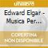 Edward Elgar - Musica Per Orchestra
