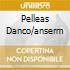 PELLEAS DANCO/ANSERM