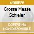 GROSSE MESSE SCHREIER