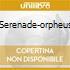 SERENADE-ORPHEUS