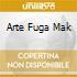 ARTE FUGA MAK