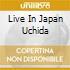 LIVE IN JAPAN UCHIDA
