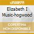 ELIZABETH I MUSIC-HOGWOOD
