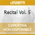 RECITAL VOL. 5