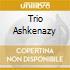 TRIO ASHKENAZY