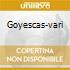 GOYESCAS-VARI
