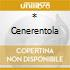 * CENERENTOLA