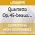 QUARTETTO OP.45-BEAUX A