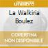 LA WALKIRIA BOULEZ
