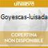 GOYESCAS-LUISADA