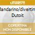 MANDARINO/DIVERTIM. DUTOIT