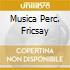 MUSICA PERC. FRICSAY