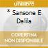 * SANSONE E DALILA