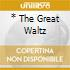 * THE GREAT WALTZ