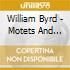 William Byrd - Motets And Mass.. 07