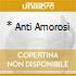 * ANTI AMOROSI