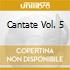 CANTATE VOL. 5