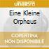 EINE KLEINE ORPHEUS