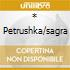 * PETRUSHKA/SAGRA