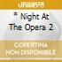* NIGHT AT THE OPERA 2