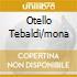 OTELLO TEBALDI/MONA