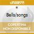* BELLS/SONGS