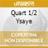 QUART 1/2 YSAYE