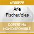 ARIE FISCHER/DIES