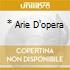* ARIE D'OPERA