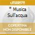 * MUSICA SULL'ACQUA