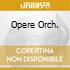 OPERE ORCH.