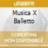 MUSICA X BALLETTO
