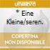 * EINE KLEINE/SEREN.