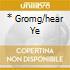 * GROMG/HEAR YE