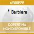 * BARBIERE