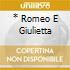 * ROMEO E GIULIETTA