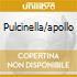 PULCINELLA/APOLLO