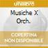 MUSICHE X ORCH.