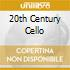 20TH CENTURY CELLO