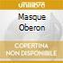 MASQUE OBERON