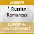 * RUSSIAN ROMANCES