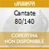 CANTATE 80/140