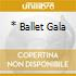 * BALLET GALA