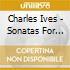 Charles Ives - Sonatas For Violin And Piano