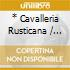 * CAVALLERIA RUSTICANA / PAGLIACCI