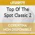 TOP OF THE SPOT CLASSIC 2