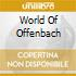 WORLD OF OFFENBACH
