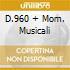 D.960 + MOM. MUSICALI