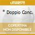 * DOPPIO CONC.
