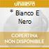 * BIANCO E NERO